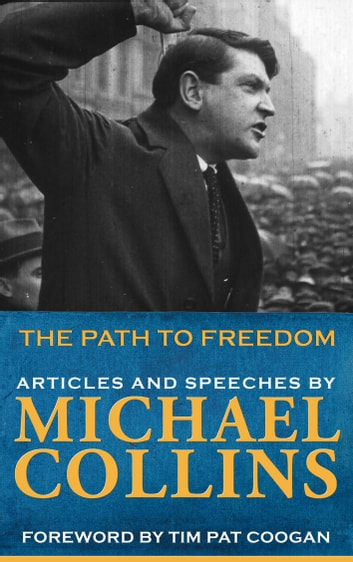 Path to Freedom: Articles & Speeches by Michael Collins ebook by Michael Collins