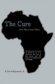 The Cure - ... and the Story of Anana's Slavery ebook by F. David Raymond, Sr.