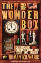 The Wonderbox: Curious histories of how to live - Curious histories of how to live ebook by Roman Krznaric