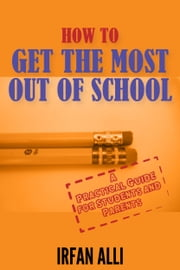 How to Get the Most Out of School ebook by Irfan Alli