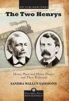 The Two Henrys - Henry Plant and Henry Flagler and Their Railroads ebook by Sandra Wallus Sammons