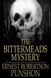 The Bittermeads Mystery ebook by Ernest Robertson Punshon