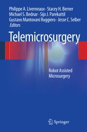 Telemicrosurgery - Robot Assisted Microsurgery ebook by Philippe A. Liverneaux,Stacey H. Berner,Michael S. Bednar,Sijo J. Parekattil,Gustavo Mantovani Ruggiero,Jesse C. Selber