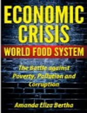 Economic Crisis: World Food System - The Battle against Poverty, Pollution and Corruption ebook by Amanda Eliza Bertha