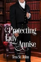 Protecting Lady Annise - Regency Redemption, #3 eBook by Tess St. John
