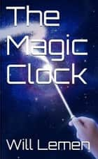 The Magic Clock ebook by Will Lemen