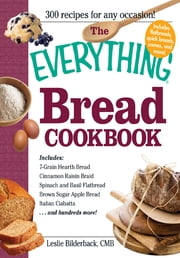The Everything Bread Cookbook ebook by Leslie Bilderback