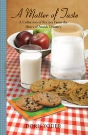 A Matter of Taste - A Collection of Recipes From the Heart of Amish Country ebook by Doris Yoder