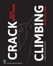 Crack Climbing - The Definitive Guide ebook by Pete Whittaker