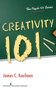 Creativity 101 ebook by James C. Kaufman, PhD