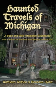 Haunted Travels of Michigan, Volume 1 - A Book and Web Interactive Experience ebook by Kathleen Tedsen,Beverlee Rydel