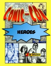 Comic-Con Heroes: The Fans Who Make the Greatest Show on Earth ebook by Joe Wilcox