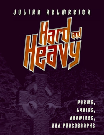 Hard and Heavy - Poems, lyrics, drawings, and photographs ebook by Julika Helmreich