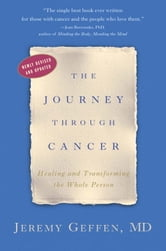 The Journey Through Cancer - Healing and Transforming the Whole Person ebook by Dr. Jeremy Geffen