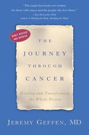 The Journey Through Cancer - Healing and Transforming the Whole Person ebook by Jeremy Geffen
