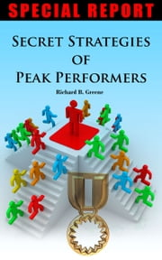 Secret Strategies of Peak Performers: Use these strategies and get 2X more productive time! ebook by Richard Greene