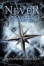 The Darkest Minds: Never Fade ebook by Alexandra Bracken