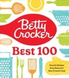 Betty Crocker Best 100 - Favorite Recipes from America's Most Trusted Cook ebook by