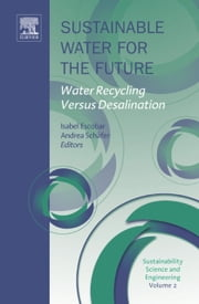 Sustainable Water for the Future - Water Recycling versus Desalination ebook by Isabel C. Escobar,Andrea Schäfer