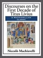 Discourses on the First Decade of Titus Livius ebook by Niccolò Machiavelli
