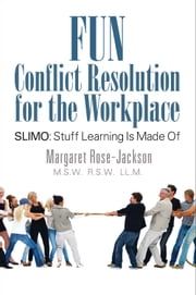 Fun Conflict Resolution for the Workplace SLIMO: Stuff Learning Is Made Of ebook by Margaret Rose-Jackson M.S.W. R.S.W. LL.M. (ADR)