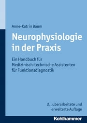 Neurophysiologie in der Praxis - Ein Handbuch für Medizinisch-technische Assistenten für Funktionsdiagnostik ebook by Anne-Katrin Baum