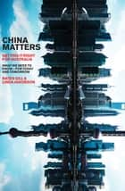 China Matters - Getting it Right for Australia ebook by Bates Gill, Linda Jakobson