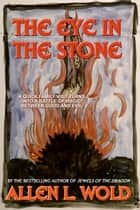 The Eye in the Stone ebook by Allen L. Wold
