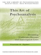 This Art of Psychoanalysis - Dreaming Undreamt Dreams and Interrupted Cries ebook by Thomas H Ogden