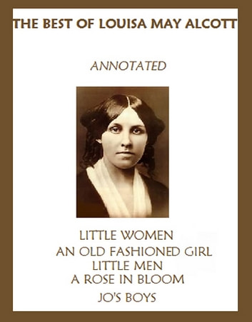 The Best of Louisa May Alcott (Annotated) Including: Little Women, An Old-Fashioned Girl, Little Men, Rose in Bloom, and Jo's Boys ebook by Louisa May Alcott