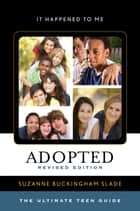 Adopted - The Ultimate Teen Guide ebook by Suzanne Buckingham Slade