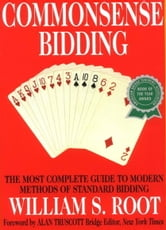 Commonsense Bidding - The Most Complete Guide to Modern Methods of Standard Bidding ebook by William S. Root