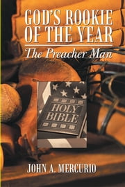 God's Rookie of the Year - The Preacher Man ebook by John A. Mercurio