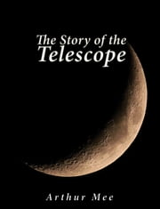 The Story of the Telescope ebook by Arthur Mee