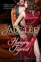 Hungry Tigress (The Way of The Tigress, Book 2) ebook by Jade Lee