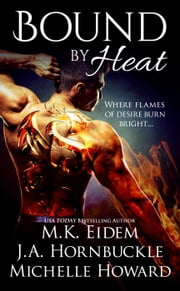 Bound By Heat ebook by Michelle Howard,M.K. Eidem,J. A. Hornbuckle