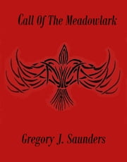 Call Of The Meadowlark ebook by Greg Saunders