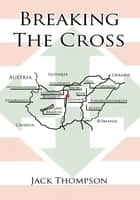 Breaking the Cross ebook by Jack Thompson