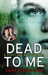 Dead To Me - A Scott & Bailey Novel ebook by Cath Staincliffe