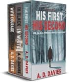 Alicia Friend Investigations Books 1-3 Box Set: His First His Second, In Black In White, With Courage With Fear - A Three-Book Mystery Thriller Anthology ebook by A. D. Davies