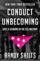Conduct Unbecoming - Gays & Lesbians in the U.S. Military ebook by Randy Shilts