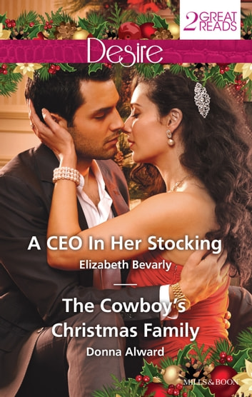 Desire Duo - A Ceo In Her Stocking / The Cowboy's Christmas Family ebook by Elizabeth Bevarly,Donna Alward