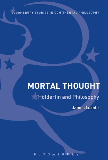 Mortal Thought - Hölderlin and Philosophy ebook by Dr James Luchte