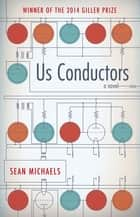 Us Conductors: A Novel ebook by Sean Michaels