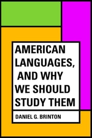 American Languages, and Why We Should Study Them ebook by Daniel G. Brinton