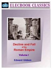 Decline and Fall of the Roman Empire Vol I ebook by Gibbon, Edward