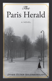 The Paris Herald - A Novel ebook by James Oliver Goldsborough