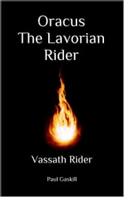 Oracus The Lavorian Rider - Vassath Rider ebook by Paul Gaskill