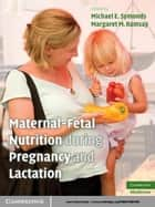 Maternal-Fetal Nutrition During Pregnancy and Lactation ebook by Michael E. Symonds, MD, Margaret M. Ramsay,...