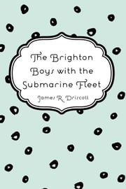 The Brighton Boys with the Submarine Fleet ebook by James R. Driscoll